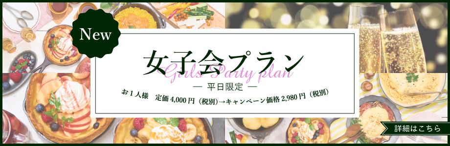女子会プラン(平日限定)お一人様 定価4,000円(税別)→キャンペーン価格2,980円(税別)